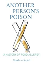 Another Person's Poison: A History of…