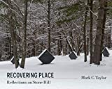 Taylor, Mark C.: Recovering Place: Reflections on Stone Hill (Religion, Culture, and Public Life)