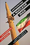 Davis, Jacquelyn K.: Anticipating a Nuclear Iran: Challenges for U.S. Security