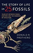 The Story of Life in 25 Fossils: Tales of…