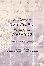 A Korean War Captive in Japan, 1597--1600:…