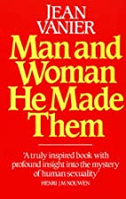 Man and Woman He Made Them by Jean Vanier