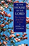 Nouwen, Henri J. M.: In the House of the Lord: The Journey from Fear to Love