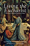 Conway, Stephen: Living the Eucharist : Affirming Catholicism and the Liturgy