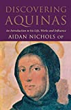 Nichols, Aidan: Discovering Aquinas: An Introduction to His Life, Work, and Influence