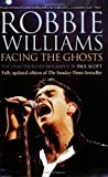 Scott, Paul: Robbie Williams: Facing the Ghosts: The Unauthorized Biography