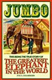 Chambers, Paul: Jumbo: This Being the True Story of the Greatest Elephant in the World