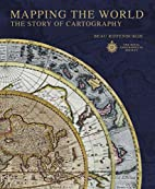 Mapping the World: The Story of Cartography…