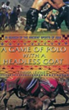 A Game of Polo with a Headless Goat: In…
