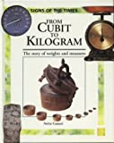 Ganeri, Anita: From Cubit to Kilogram (Signs of the Times Series)