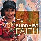 My Buddhist Faith (My Faith) by Adiccabandhu