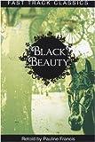 Francis, Pauline: Black Beauty. Anna Sewell (Fast Track Classics - Centenary Edition)