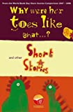 Swallow, Su: Why Were Her Toes Like That? and Other Short Stories: An Anthology of Winning Stories from the 2007 World Book Day Story Writing Competition.