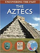 The Aztecs (Uncovering the Past) by J. Malam