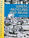 Morgan, Sally: Waste, Recycling and Reuse (Sustainable Futures)