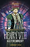 Ross, Stewart: Henry VIII: Guilty or Innocent? (The Timewarp Trials)