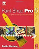 Nichols, Robin: Paint Shop Pro 8: The Guide to Creating Professional Images