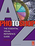 Bargh, Peter: Photoshop 7.0 A to Z: The Essential Visual Reference Guide