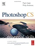Galer, Mark: Photoshop Cs: Essential Skills  A guide to Creative Image Editing
