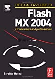 Birgitta Hosea: Focal Easy Guide to Flash MX 2004: For new users and professionals (The Focal Easy Guide)