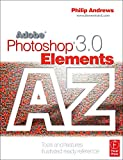 Andrews, Philip: Adobe Photoshop Elements 3.0 A - Z: Tools and features illustrated ready reference