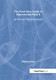 Hosea, Birgitta: The Focal Easy Guide to Macromedia Flash 8: For New Users And Professionals