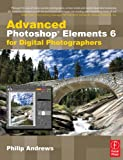 Andrews, Philip: Advanced Photoshop Elements 6 for Digital Photographers