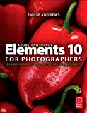 Andrews, Philip: Adobe Photoshop Elements 10 for Photographers: The Creative use of Photoshop Elements on Mac and PC