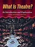 Brown, John: What is Theatre?: An Introduction and Exploration
