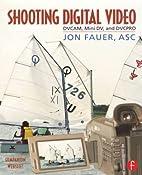 Shooting Digital Video by Jon Fauer