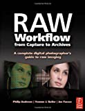 Andrews, Philip: Raw Workflow from Capture to Archives: A Complete Digital Photographer's Guide to Raw Imaging