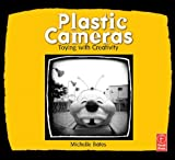 Bates, Michelle: Plastic Cameras: Toying With Creativity
