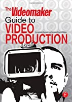 The Videomaker Guide to Video Production,…