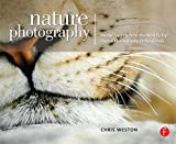 Weston, Chris: Nature Photography: Insider Secrets from the World's Top Digital Photography Professionals