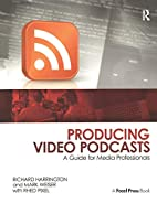 Producing Video Podcasts: A Guide for Media…