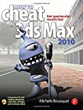 Bousquet, Michele: How to Cheat in 3ds Max 2010: Get Spectacular Results Fast