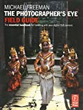 Freeman, Michael: The Photographer's Eye Field Guide: The essential handbook for traveling with your digital SLR camera