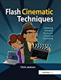 Jackson, Chris: Flash Cinematic Techniques: Enhancing Animated Shorts and Interactive Storytelling