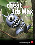Bousquet, Michele: How to Cheat in 3ds Max 2011: Get Spectacular Results Fast