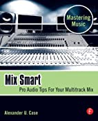 Mix Smart: Pro Audio Tips For Your…