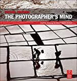 Freeman, Michael: The Photographer's Mind: Creative Thinking for Better Digital Photos