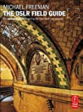 Freeman, Michael: The DSLR Field Guide: The essential guide to getting the most from your camera
