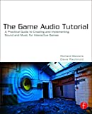 Stevens, Richard: The Game Audio Tutorial: A Practical Guide to Sound and Music for Interactive Games
