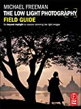 Freeman, Michael: The Low Light Photography Field Guide: The essential guide to getting perfect images in challenging light