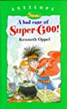 Kenneth Oppel: A Bad Case of Super-goo (Antelope Books)