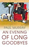 Murray, Paul: An Evening of Long Goodbyes