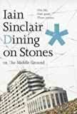 Sinclair, Iain: Dining on Stones, Or, The Middle Ground