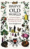Hodgkinson, Tom: Brave Old World: A Practical Guide to Husbandry, or the Fine Art of Looking After Yourself