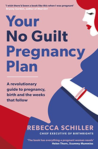 your-no-guilt-pregnancy-plan-a-revolutionary-guide-to-pregnancy-birth-and-the-weeks-that-follow