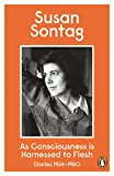 Susan Sontag: As Consciousness Is Harnessed to Flesh